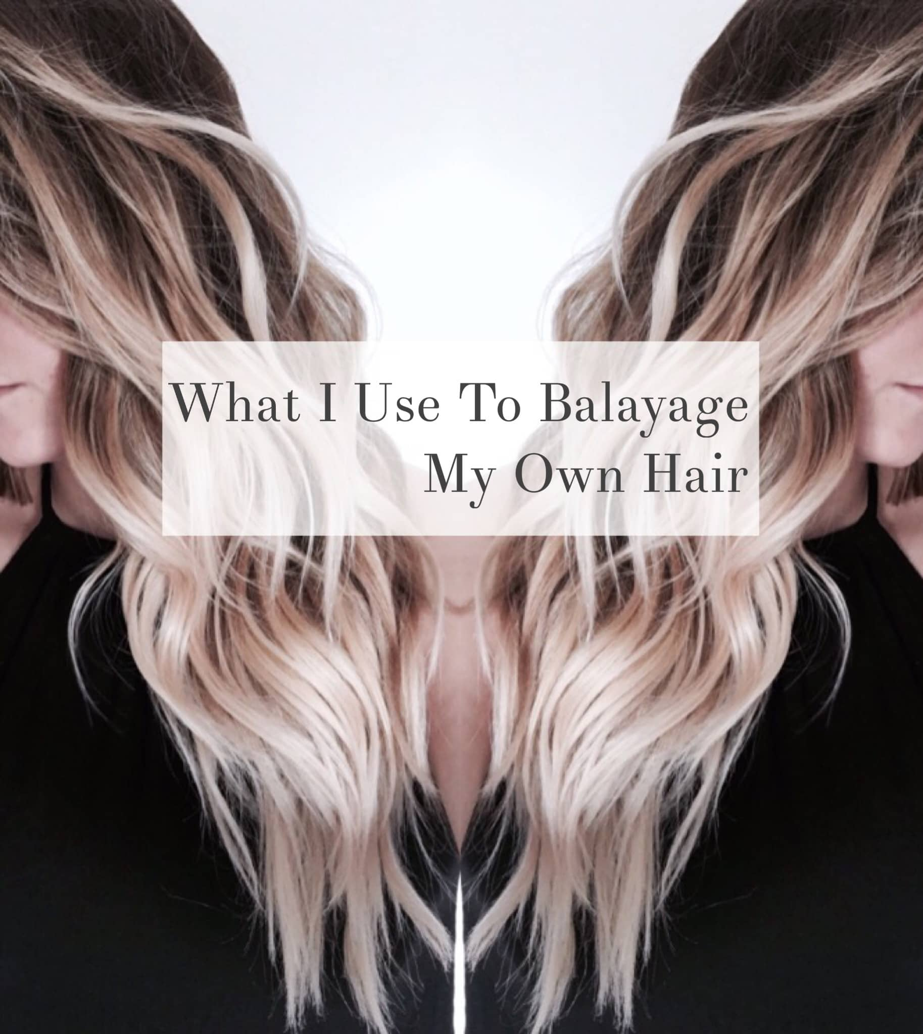 What I Use To Balayage My Own Hair Cassie Scroggins