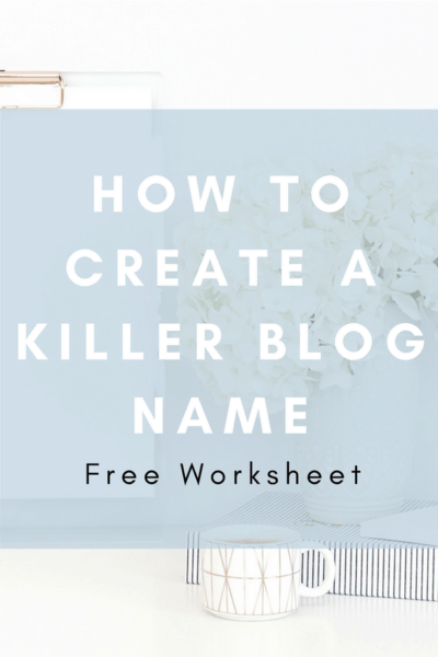 How to Create The Perfect Blog Name – Free Worksheet!