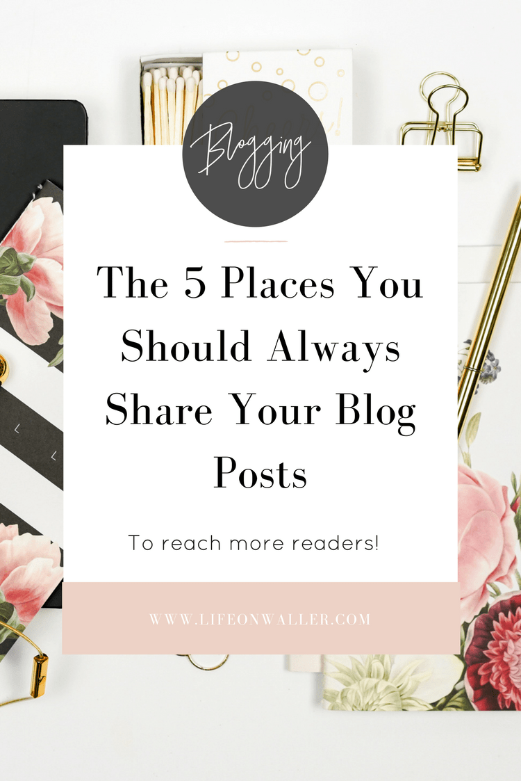 The 5 Places You Should Always Share Your Blog Posts To Reach More Readers.