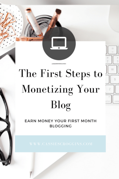 The First Steps To Monetizing Your Blog – Earn Money Your First Month Blogging