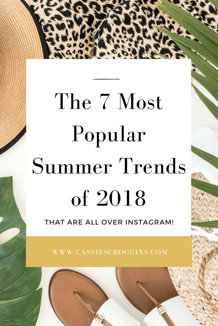 The 7 Most Popular Summer 2018 Trends that are All Over Instagram