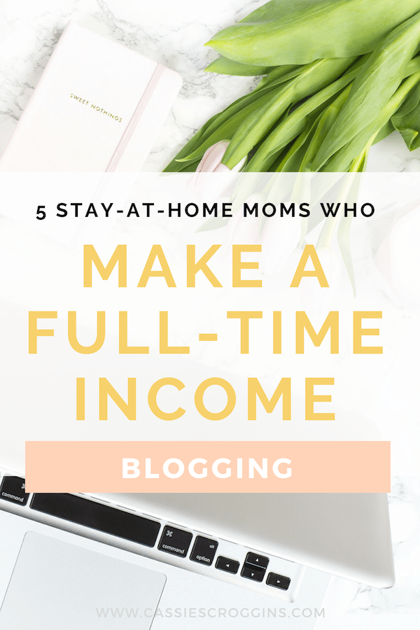 5 Stay at Home Moms Who Make a Full-Time Income Blogging