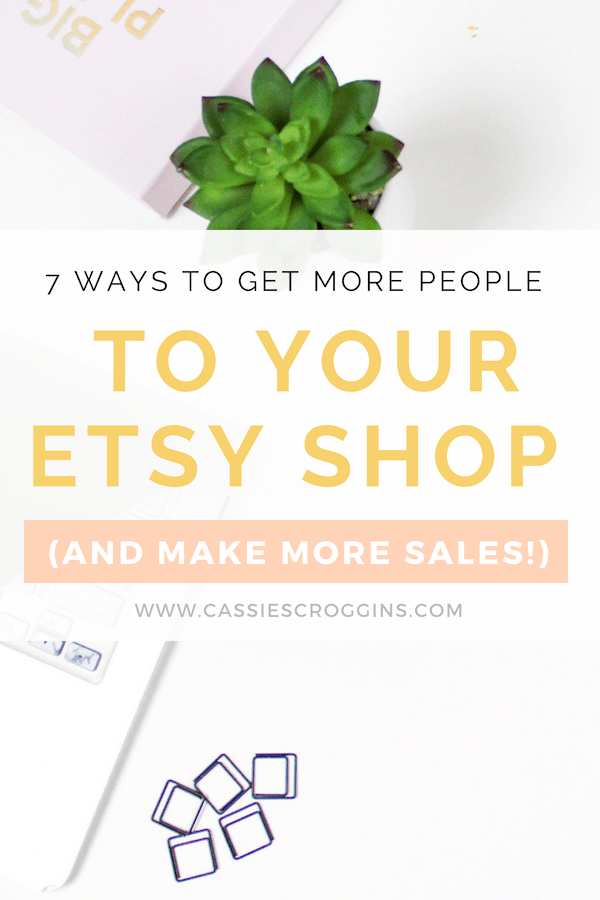 7 Ways to Get More People To Your Etsy Shop (and Make More Sales!)