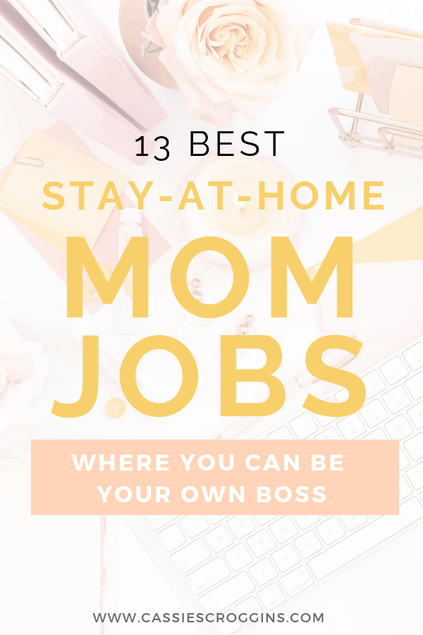 13 Best Stay at Home Mom Jobs Where You Can Be Your Own Boss