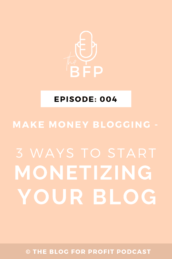 Ep: 004 Make Money Blogging – 3 Ways to Start Monetizing Your Blog