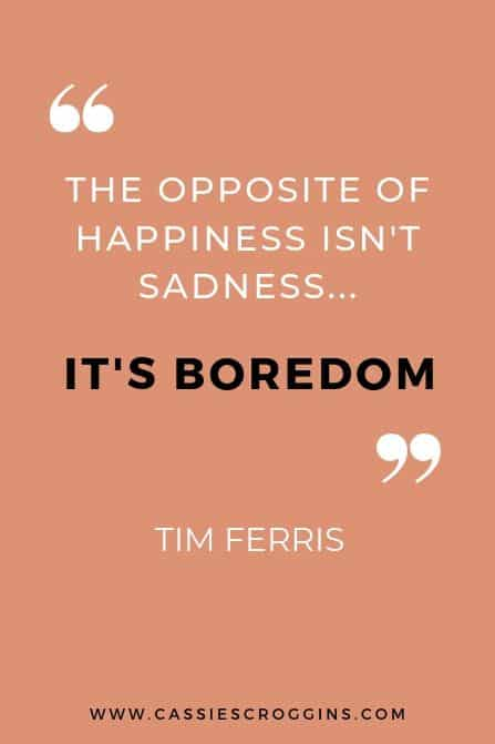 time ferris opposite of happiness is boredom