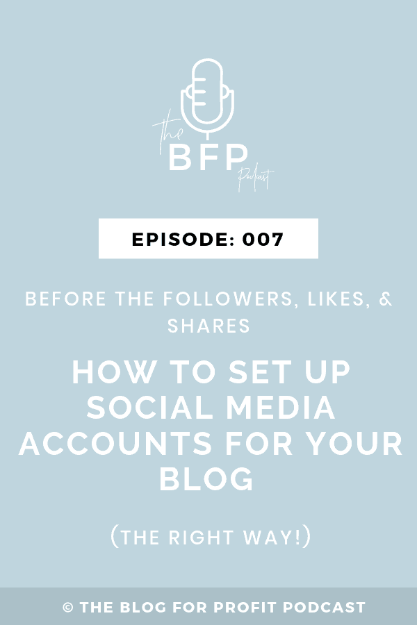 Ep: 007 – Before Followers, Likes, and Shares – How to Strategically Set Up Social Media Accounts For Your Blog.