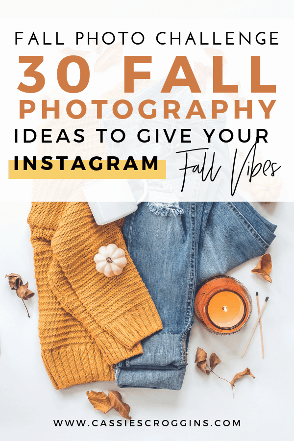 Fall Photo Challenge – 30 Fall Photography Ideas to Give Your Instagram Serious Fall Vibes!